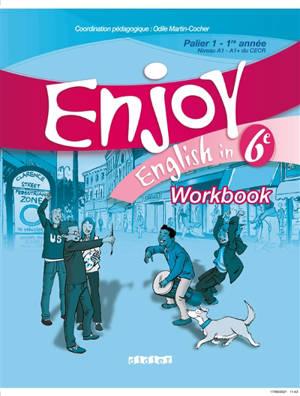 Enjoy English in 6e : palier 1, 1re année, niveau A1-A1+ du CECR : workbook