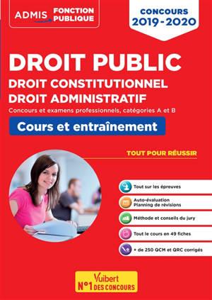 Droit public, droit constitutionnel, droit administratif 2019-2020 : concours et examens professionnels, catégories A et B : cours et entraînement