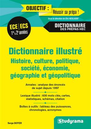 Dictionnaire illustré : histoire, culture, politique, société, économie, géographie et géopolitique : ECE, ECS 1re & 2e années, dictionnaire des prépas HEC