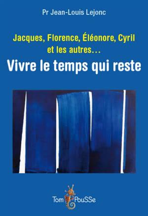 Jacques, Florence, Eléonore, Cyril et les autres... : vivre le temps qui reste : récits