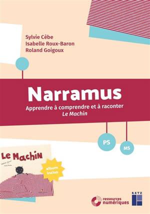Narramus : apprendre à comprendre et à raconter Le machin : PS, MS