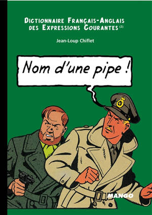 Nom d'une pipe ! : dictionnaire français-anglais des expressions courantes (2) = Name of a pipe ! : english-french dictionary of running idioms (2)
