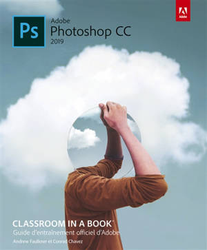 PS Adobe Photoshop CC 2019 : classroom in a book : guide d'entraînement officiel d'Adobe