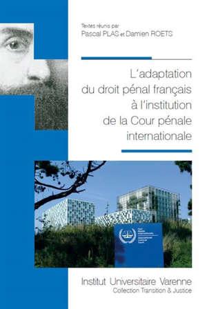 L'adaptation du droit pénal français à l'institution de la Cour pénale internationale