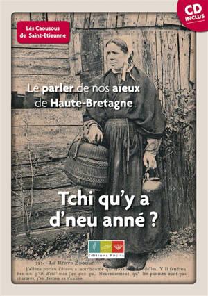 Tchi qu'y a d'neu anné ? : le parler de nos aïeux de Haute-Bretagne