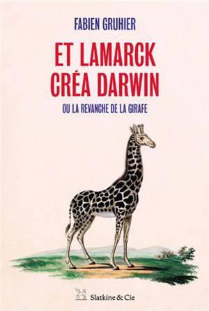 Et Lamarck créa Darwin ou La revanche de la girafe