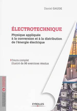 Electrotechnique : physique appliquée à la conversion et à la distribution de l'énergie électrique