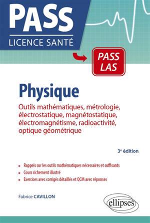 Physique : outils mathématiques, métrologie, électrostatique, magnétostatique, électromagnétisme, radioactivité, optique géométrique UE 3 : cours, exercices et QCM
