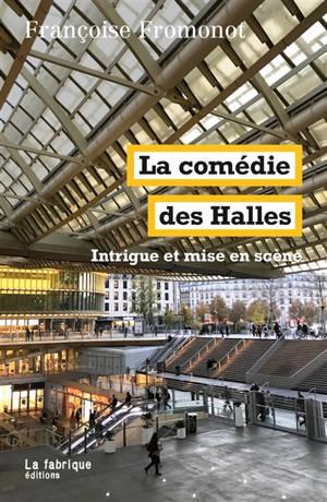 La comédie des Halles : intrigue et mise en scène