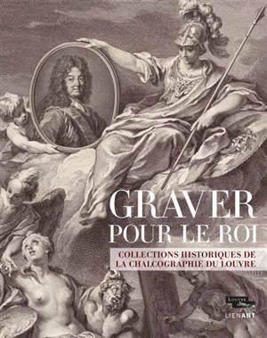 Graver pour le roi : collections historiques de la Chalcographie du Louvre