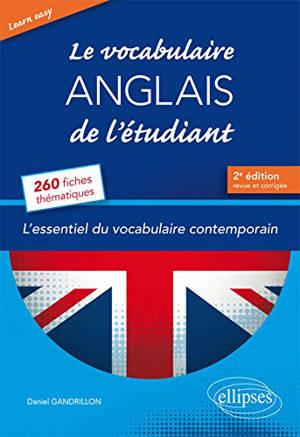Le vocabulaire anglais de l'étudiant : l'essentiel du vocabulaire contemporain : 260 fiches thématiques