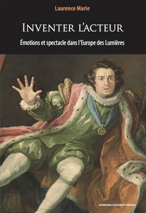 Inventer l'acteur : émotions et spectacle dans l'Europe des Lumières