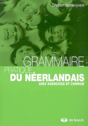 Grammaire pratique du néerlandais : avec exercices et corrigé