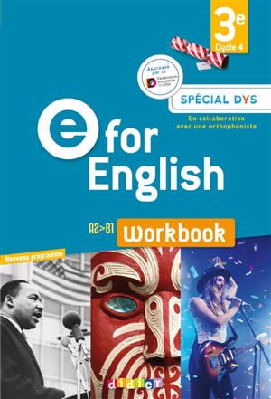 E for English 3e, cycle 4, A2-B1 : workbook, spécial dys : nouveau programme