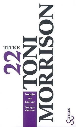 Toni Morrison invitée au Louvre : étranger chez soi