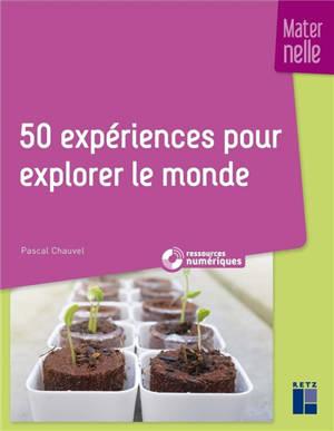 50 expériences pour explorer le monde : maternelle