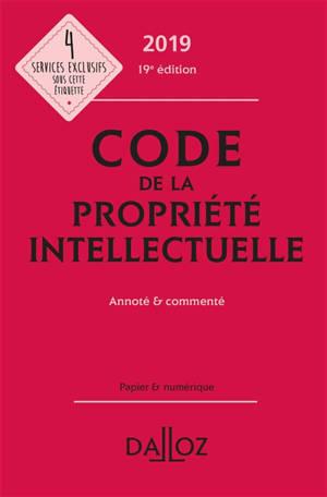 Code de la propriété intellectuelle 2019 : annoté & commenté
