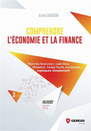 Comprendre l'économie et la finance : marchés financiers, cash-flow, titrisation, hedge funds, eurobonds... expliqués simplement