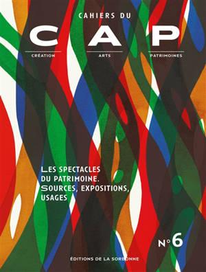 Cahiers du CAP : création, arts, patrimoines. n° 6, Les spectacles du patrimoine : sources, expositions, usages