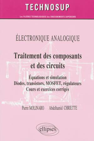 Electronique analogique : traitement des composants et des circuits : équations et simulation, diodes, transistors, MOSFET, régulateurs, cours et exercices corrigés