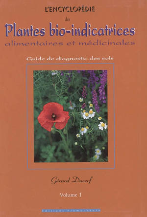 L'encyclopédie des plantes bio-indicatrices alimentaires et médicinales : guide de diagnostic des sols. Volume 1