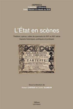 L'Etat en scènes : théâtres, opéras, salles de spectacle du XVIe au XIXe siècle : aspects historiques, politiques et juridiques
