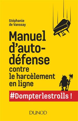 Manuel d'autodéfense contre le harcèlement en ligne : #Dompterlestrolls !