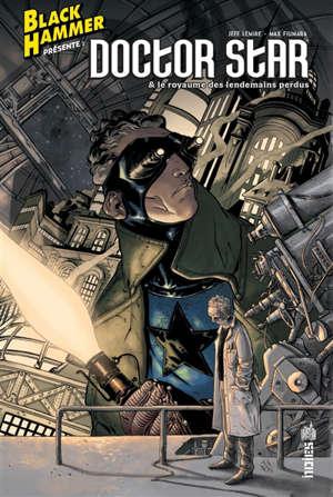 Black Hammer présente, Doctor Star & le royaume des lendemains perdus