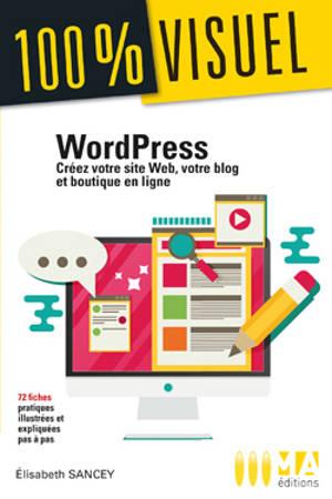 WordPress : créez votre site web, votre blog et boutique en ligne : 72 fiches pratiques illustrées et expliquées pas à pas