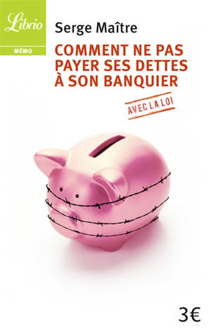 Comment ne pas payer ses dettes à son banquier : avec la loi