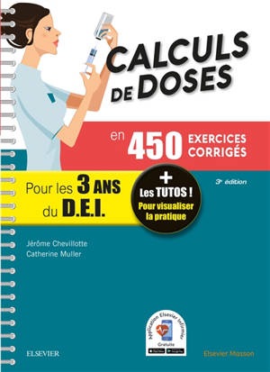 Calculs de doses en 450 exercices corrigés pour les 3 ans du DEI : réussir vos évaluations UE 4.4 (semestre 2), UE 2.11 (semestre 5), assurez en stage !