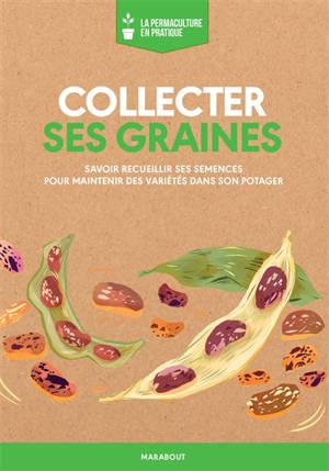Collecter ses graines : savoir recueillir ses semences pour maintenir des variétés dans son potager
