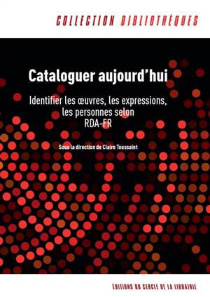 Cataloguer aujourd'hui : identifier les œuvres, les expressions, les personnes selon RDA-FR