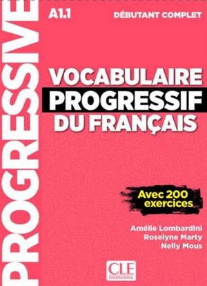 Vocabulaire progressif du français : A1.1 débutant complet : avec 200 exercices