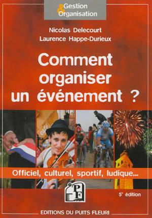 Comment organiser un événement : officiel, culturel, sportif, ludique...