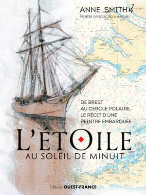 L'Etoile au soleil de minuit : de Brest au cercle polaire, le récit d'une peintre embarquée