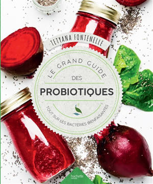 Le grand guide des probiotiques : tout sur les bactéries bienfaisantes