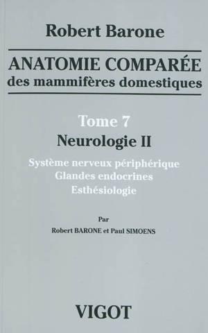 Anatomie comparée des mammifères domestiques, Volume 7, Neurologie. Volume 2, Système nerveux périphérique, glandes endocrines, esthésiologie