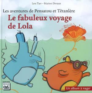 Les aventures de Pensatou et Têtanlère, Le fabuleux voyage de Lola : un album à nager