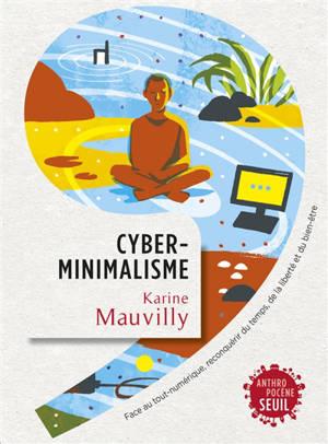 Cyber-minimalisme : face au tout-numérique, reconquérir du temps, de la liberté et du bien-être