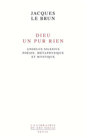 Dieu, un pur rien : Angelus Silesius, poésie, métaphysique et mystique
