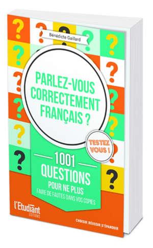 Parlez-vous correctement français ? : 1.001 questions pour ne plus faire de fautes dans vos copies