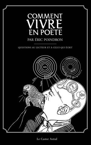 Comment vivre en poète : questions au lecteur et à celui qui écrit