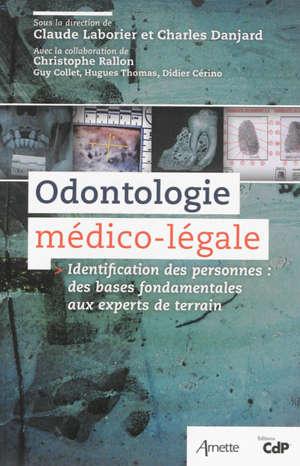 Odontologie médico-légale : identification des personnes, des bases fondamentales aux experts de terrain