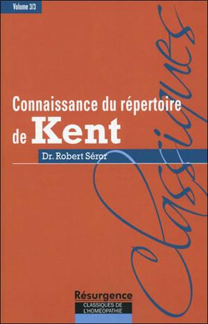 Connaissance du répertoire de Kent. Volume 3, Technique et tactique homéopathique dans l'usage du grand Répertoire de Kent, ou encore, ce que Kent nomme l'art et la science de l'homéopathie dans ses conférences