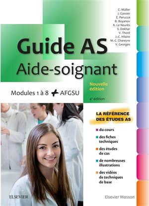 Guide AS, aide-soignant : modules 1 à 8 + AFGSU