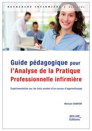 Guide pédagogique pour l'analyse de la pratique professionnelle infirmière : expérimentation sur les trois années d'un cursus d'apprentissage