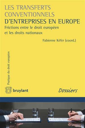 Les transferts conventionnels d'entreprises en Europe : frictions entre le droit européen et les droits nationaux