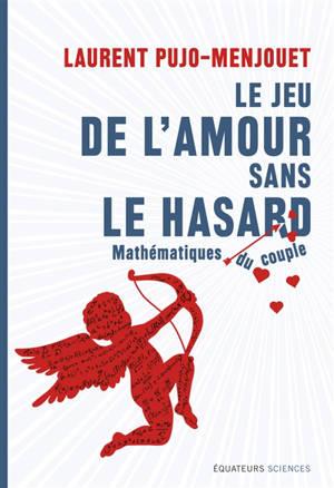 Le jeu de l'amour sans le hasard : mathématique du couple