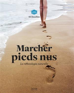 Marcher pieds nus : la réflexologie naturelle